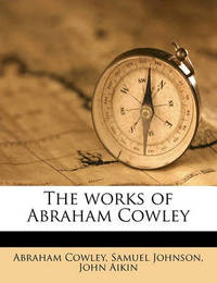 The Works of Abraham Cowley Volume 1 by Abraham Cowley