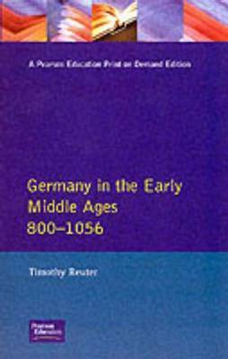 Germany in the Early Middle Ages c. 800-1056 by Timothy Reuter