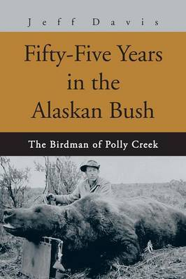 Fifty-Five Years in the Alaskan Bush by Jeff Davis image