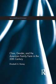 Class, Gender, and the American Family Farm in the 20th Century by Elizabeth A. Ramey