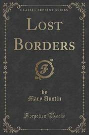 Lost Borders (Classic Reprint) by Mary Austin