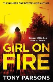 Girl On Fire by Tony Parsons