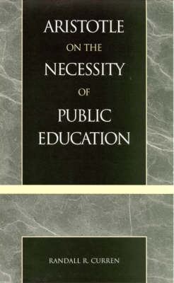 Aristotle on the Necessity of Public Education by Randall R Curren