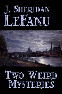Two Weird Mysteries by J. Sheridan Lefanu