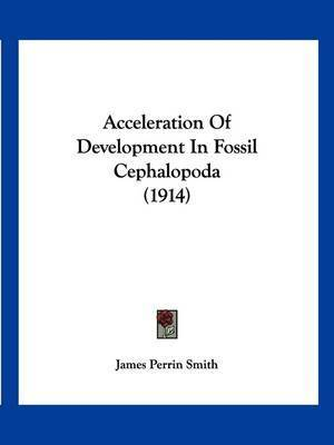 Acceleration of Development in Fossil Cephalopoda (1914) by James Perrin Smith
