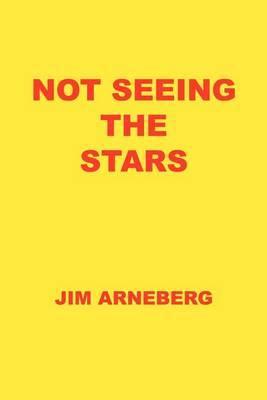 Not Seeing the Stars by Jim Arneberg