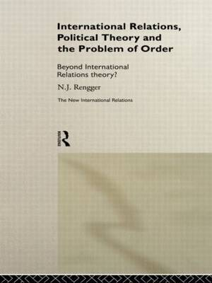 International Relations, Political Theory and the Problem of Order by N.J. Rengger image