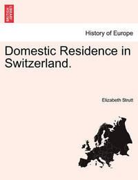 Domestic Residence in Switzerland. by Elizabeth Strutt