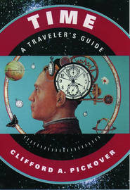 Time: A Traveler's Guide by Clifford A Pickover