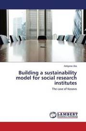 Building a Sustainability Model for Social Research Institutes by Uka Antigona
