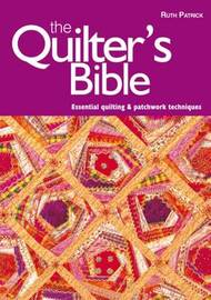 The Quilter's Bible: Essential Quilting and Patchwork Techniques by Ruth Patrick image