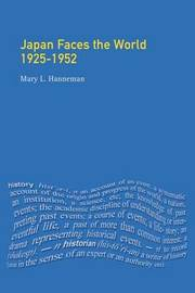 Japan faces the World, 1925-1952 by Mary L. Hanneman