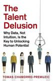 The Talent Delusion by Tomas Chamorro-Premuzic