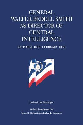 General Walter Bedell Smith as Director of Central Intelligence, October 1950-February 1953 by Ludwell L. Montague