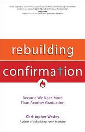 Rebuilding Confirmation by Christopher Wesley