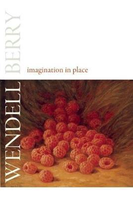 Imagination in Place by Wendell Berry