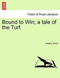 Bound to Win; A Tale of the Turf. by Hawley Smart