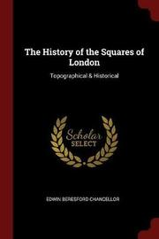 The History of the Squares of London by Edwin Beresford Chancellor