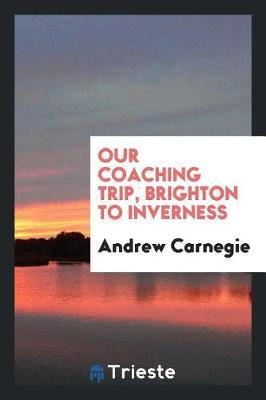 Our Coaching Trip, Brighton to Inverness by Andrew Carnegie image