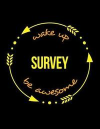 Wake Up Survey Be Awesome Gift Notebook for a Surveyor by Useful Occupations Books
