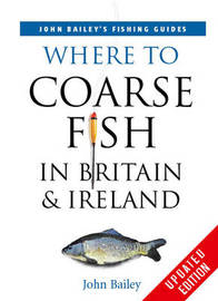 Where to Coarse Fish in Britain and Ireland by John Bailey image