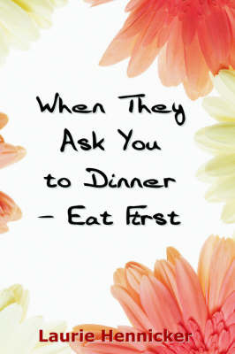 When They Invite You to Dinner - Eat First by Laurie, Burns Hennicker image