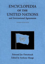 Encyclopedia of the United Nations and International Agreements by Edmund Jan Osmanczyk image