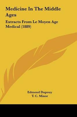 Medicine in the Middle Ages: Extracts from Le Moyen Age Medical (1889) by Edmond Dupouy image