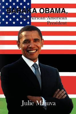 Baraka Obama, The African American President by Julie Majuva