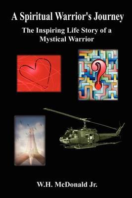 A Spiritual Warrior's Journey: the Inspiring Life Story of a Mystical Warrior by W.H. McDonald Jr. image