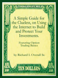 A Simple Guide for the Clueless, on Using the Internet to Build and Protect Your Investments.: What Your Money Manager, Broker, and Financial Advisor by Richard I. Overall Sr. image