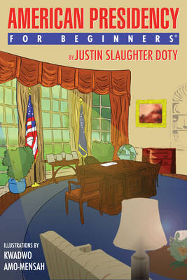 American Presidency for Beginners by Justin Slaughter Doty image