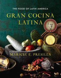 Gran Cocina Latina by Maricel E Presilla
