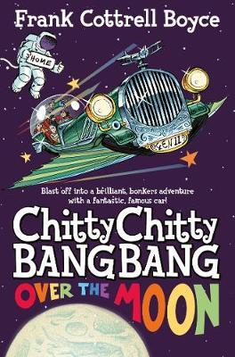 Chitty Chitty Bang Bang Over the Moon by Frank Cottrell Boyce