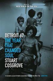 Detroit 67 by Stuart Cosgrove