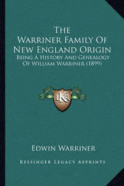 The Warriner Family of New England Origin: Being a History and Genealogy of William Warriner (1899) by Edwin Warriner