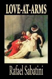 Love-At-Arms by Rafael Sabatini, Fiction by Rafael Sabatini
