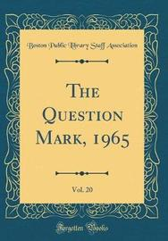 The Question Mark, 1965, Vol. 20 (Classic Reprint) by Boston Public Library Staff Association image