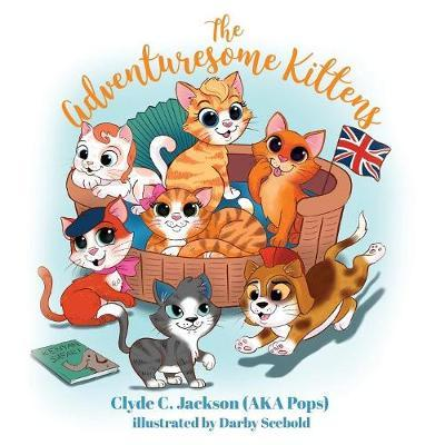 The Adventuresome Kittens by Clyde C Jackson (Aka Pops) Ill Scebold
