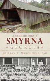 A Brief History of Smyrna, Georgia by William P Marchione image