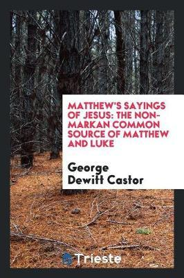 Matthew's Sayings of Jesus by George Dewitt Castor