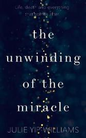 The Unwinding of the Miracle by Julie Yip-Williams