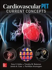 Cardiovascular PET: Current Concepts by Timothy M Bateman
