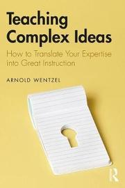 Teaching Complex Ideas by Arnold Wentzel