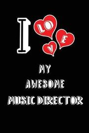 I Love My Awesome Music Director by Lovely Hearts Publishing