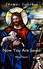 Now You Are Saved- What Next? by Thomas Eristhee image