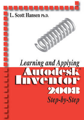Learning and Applying Autodesk Inventor 2008 Step-by-step by L Scott Hansen image