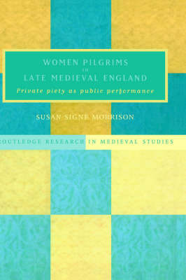 Women Pilgrims in Late Medieval England by Susan S Morrison