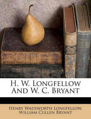 H. W. Longfellow and W. C. Bryant by Henry Wadsworth Longfellow