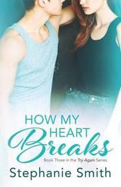How My Heart Breaks by Stephanie Smith